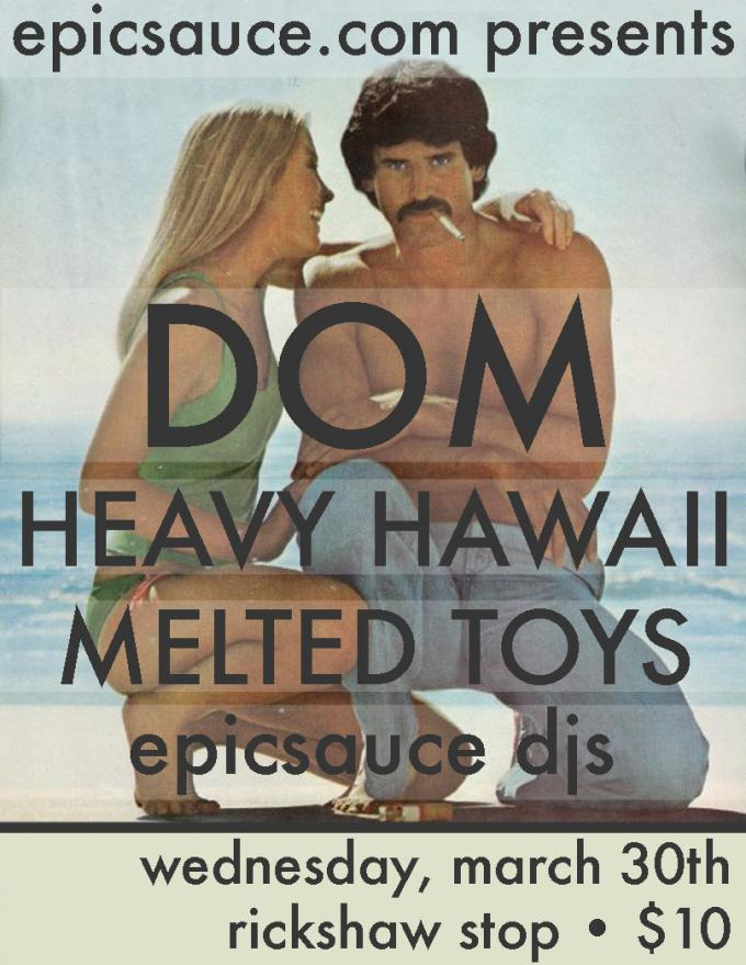 Dom + Heavy Hawaii + Melted Toys